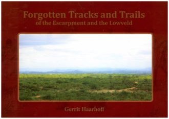 Forgotten Tracks and Trails of the Escarpment and the Lowveld